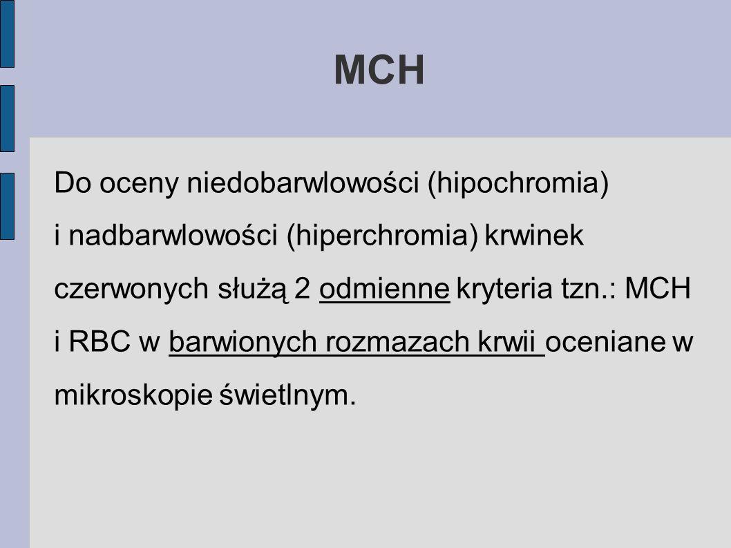 MCH Do oceny niedobarwlowości (hipochromia) i nadbarwlowości (hiperchromia) krwinek czerwonych służą 2 odmienne kryteria tzn.: MCH i RBC w barwionych