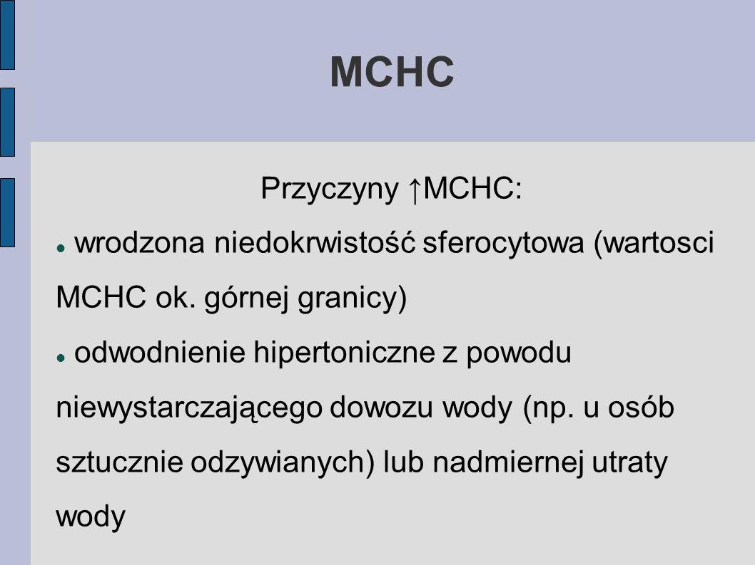 MCHC Przyczyny MCHC: wrodzona niedokrwistość sferocytowa (wartosci MCHC ok. górnej granicy) odwodnienie hipertoniczne z powodu niewystarczającego dowo