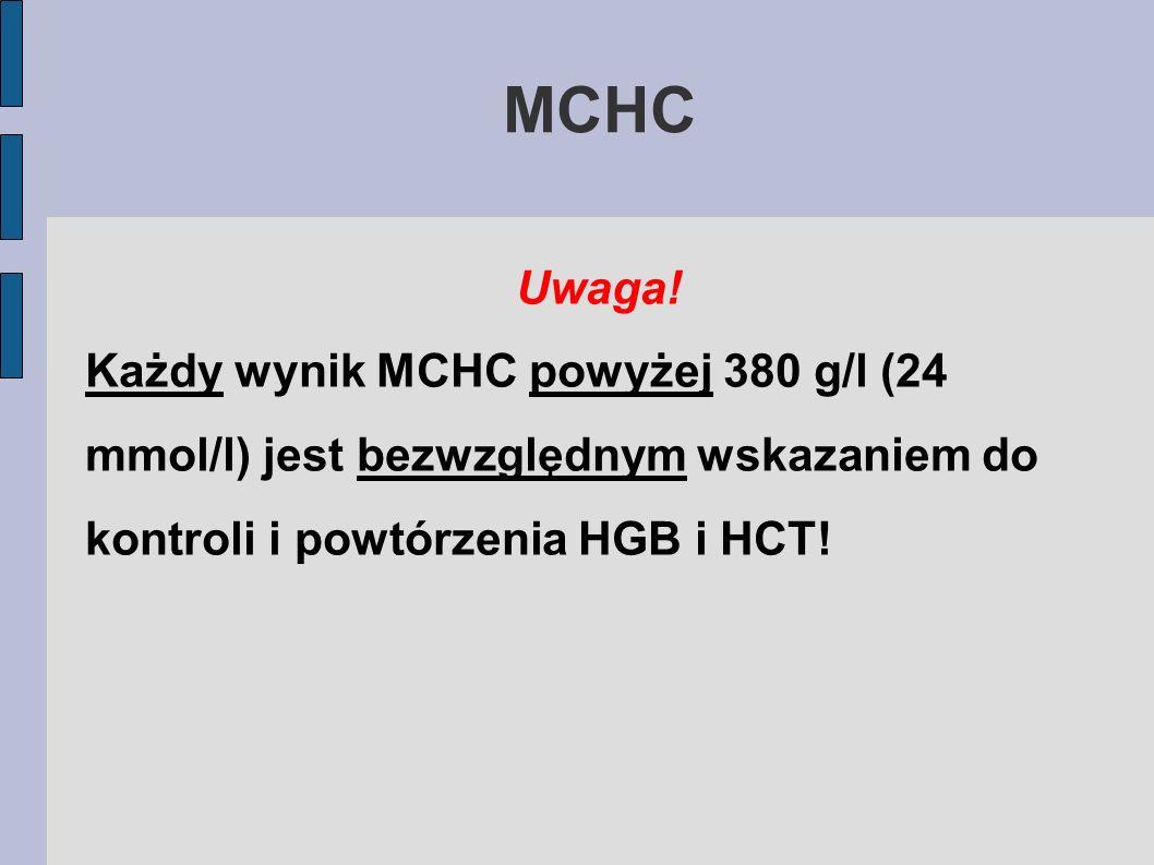 MCHC Uwaga! Każdy wynik MCHC powyżej 380 g/l (24 mmol/l) jest bezwzględnym wskazaniem do kontroli i powtórzenia HGB i HCT!