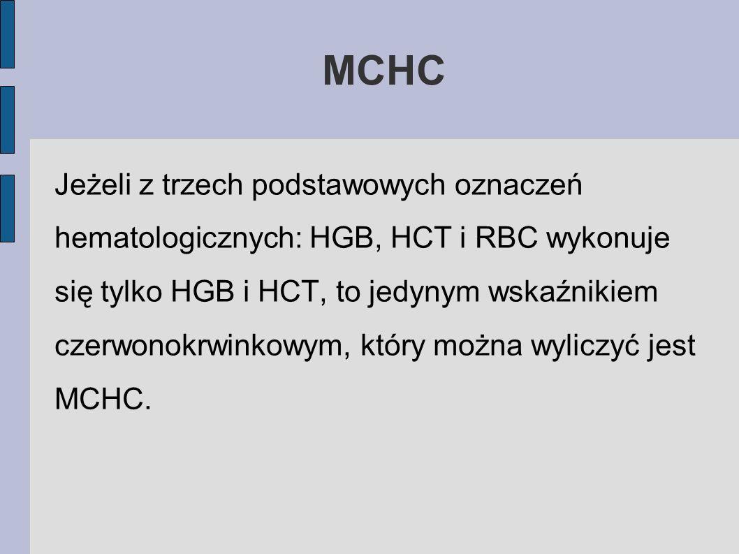 MCHC Jeżeli z trzech podstawowych oznaczeń hematologicznych: HGB, HCT i RBC wykonuje się tylko HGB i HCT, to jedynym wskaźnikiem czerwonokrwinkowym, k