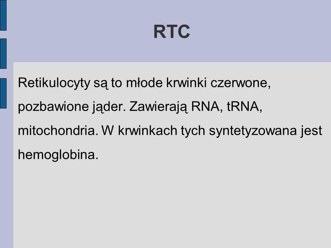 RTC Retikulocyty są to młode krwinki czerwone, pozbawione jąder. Zawierają RNA, tRNA, mitochondria. W krwinkach tych syntetyzowana jest hemoglobina.