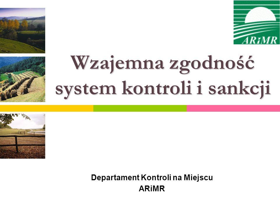 Departament Kontroli na Miejscu ARiMR Wzajemna zgodność system kontroli i sankcji