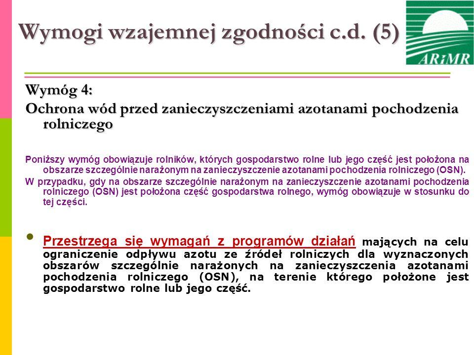 Wymogi wzajemnej zgodności c.d. (5) Wymóg 4: Ochrona wód przed zanieczyszczeniami azotanami pochodzenia rolniczego Poniższy wymóg obowiązuje rolników,