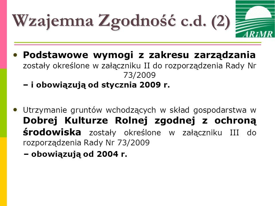 Harmonogram wdrażania wzajemnej zgodności w Polsce W nowych państwach członkowskich, w tym w Polsce, wymogi wzajemnej zgodności będą wdrażane stopniowo: wymogi z obszaru A obowiązują od 1 stycznia 2009 r.