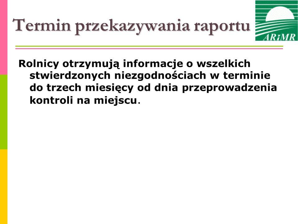 Termin przekazywania raportu Rolnicy otrzymują informacje o wszelkich stwierdzonych niezgodnościach w terminie do trzech miesięcy od dnia przeprowadze