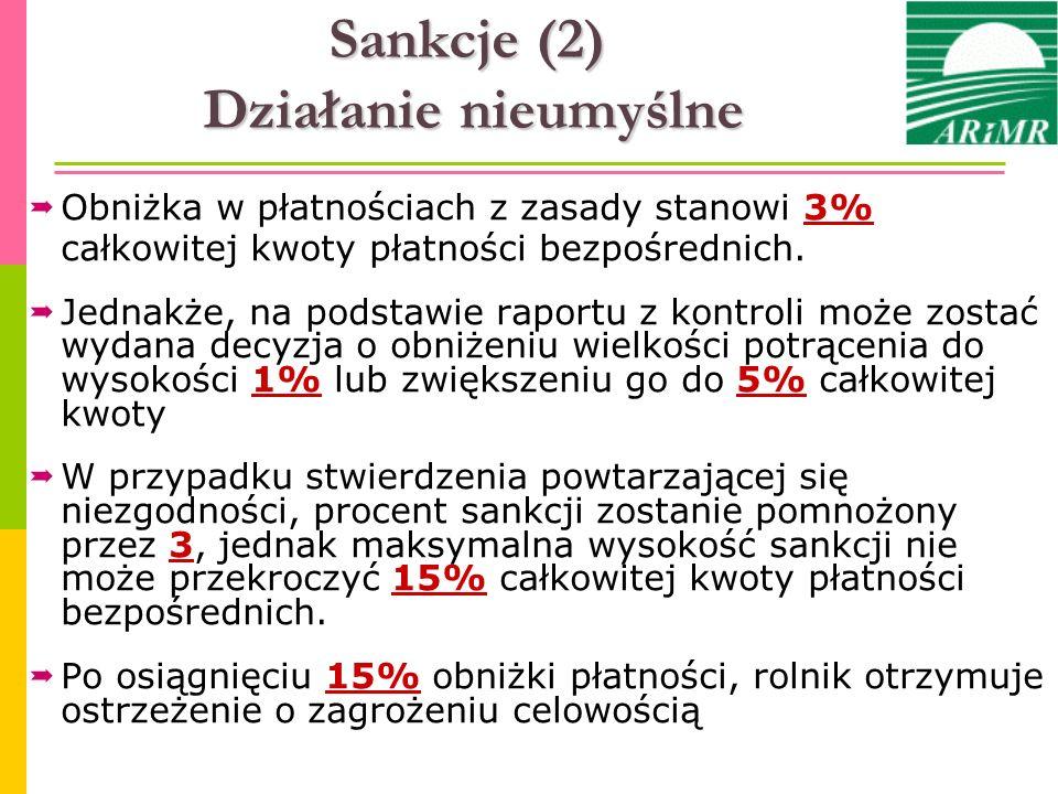 Sankcje (2) Działanie nieumyślne Obniżka w płatnościach z zasady stanowi 3% całkowitej kwoty płatności bezpośrednich. Jednakże, na podstawie raportu z