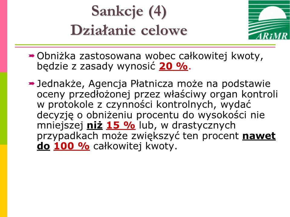 Sankcje (4) Działanie celowe Obniżka zastosowana wobec całkowitej kwoty, będzie z zasady wynosić 20 %. Jednakże, Agencja Płatnicza może na podstawie o