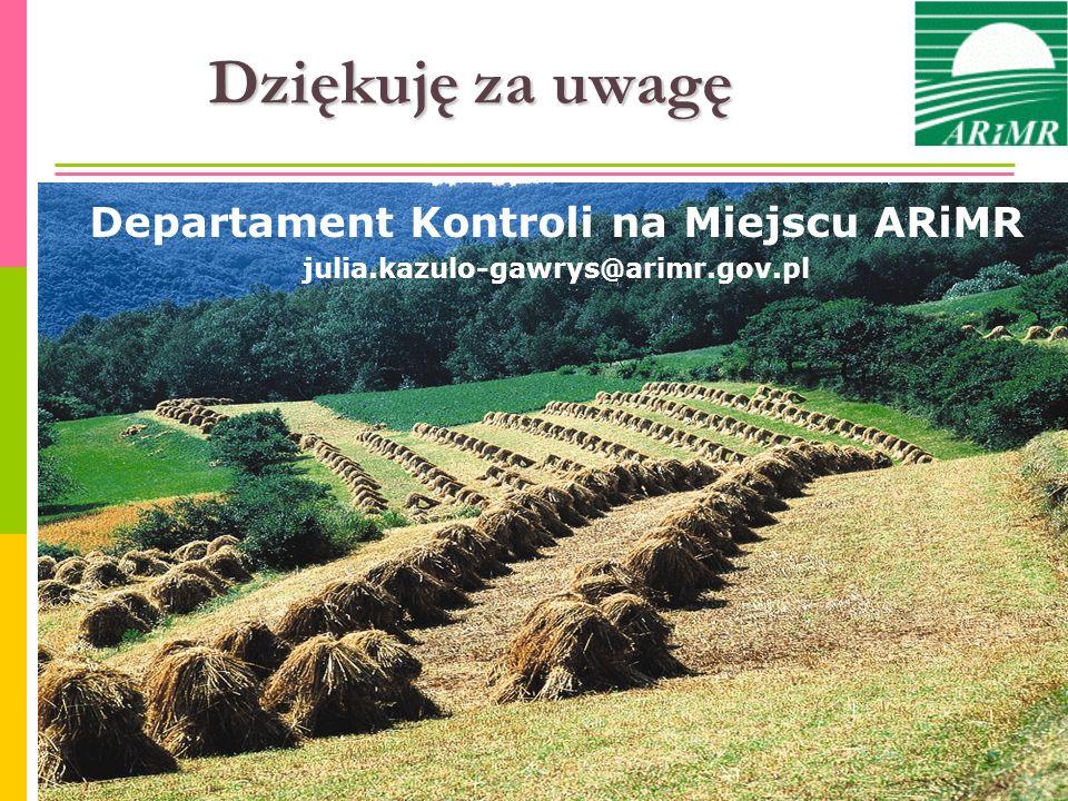 Departament Kontroli na Miejscu ARiMR julia.kazulo-gawrys@arimr.gov.pl Dziękuję za uwagę