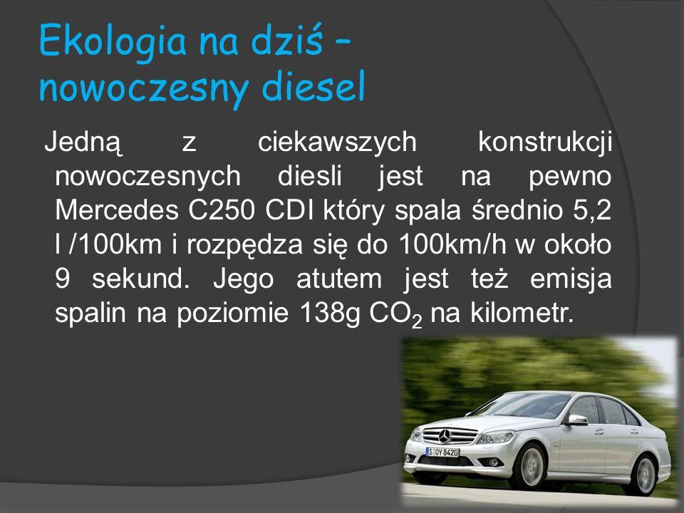 Ekologia na dziś – nowoczesny diesel Jedną z ciekawszych konstrukcji nowoczesnych diesli jest na pewno Mercedes C250 CDI który spala średnio 5,2 l /10