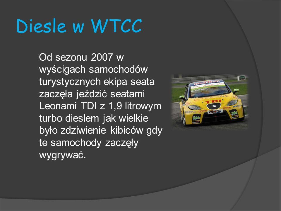 Diesle w WTCC Od sezonu 2007 w wyścigach samochodów turystycznych ekipa seata zaczęła jeździć seatami Leonami TDI z 1,9 litrowym turbo dieslem jak wie