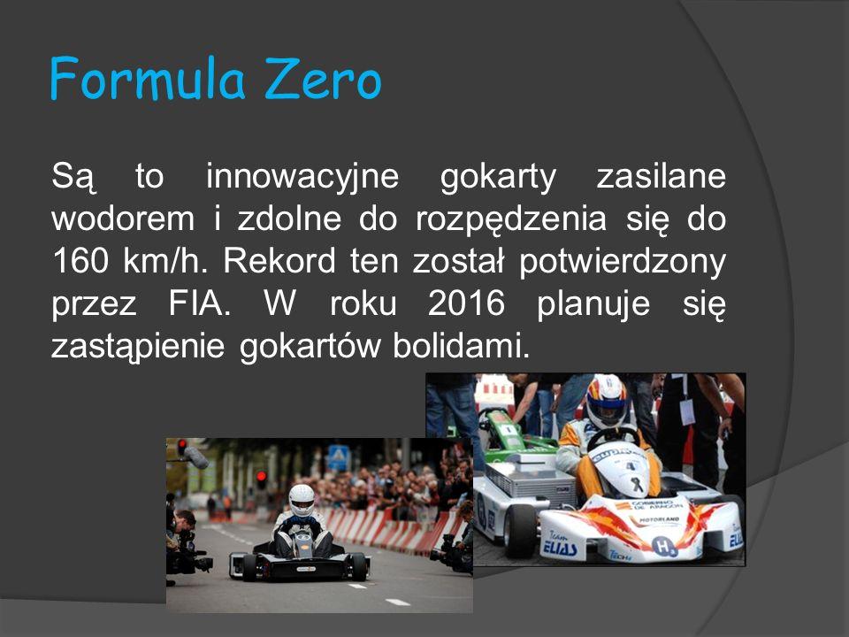 Formula Zero Są to innowacyjne gokarty zasilane wodorem i zdolne do rozpędzenia się do 160 km/h. Rekord ten został potwierdzony przez FIA. W roku 2016