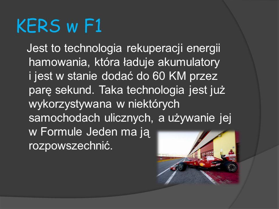 KERS w F1 Jest to technologia rekuperacji energii hamowania, która ładuje akumulatory i jest w stanie dodać do 60 KM przez parę sekund. Taka technolog