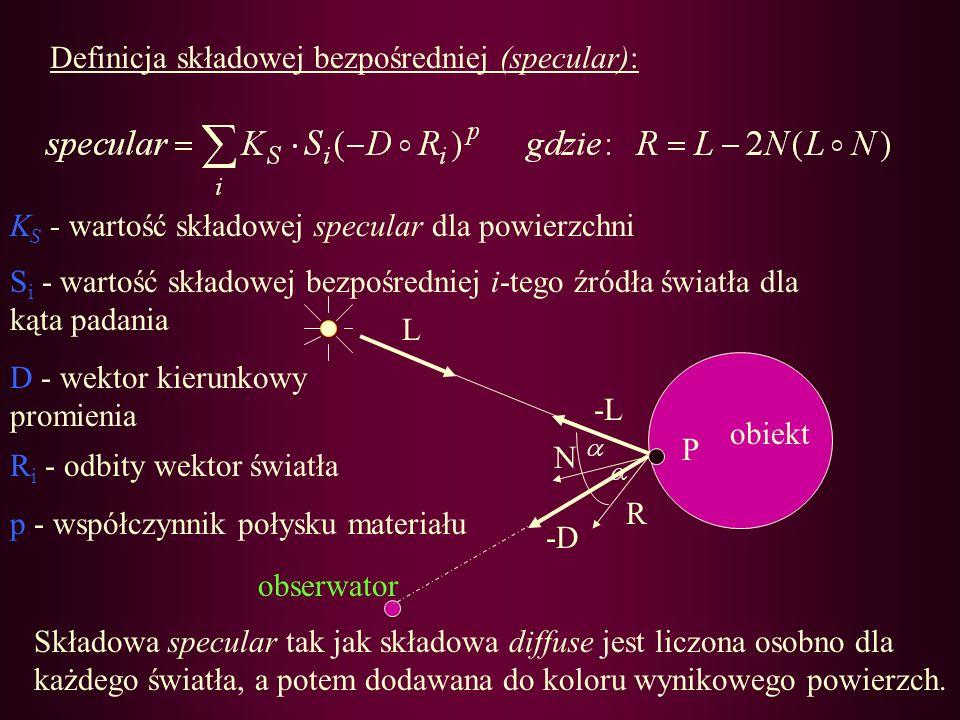 Definicja składowej bezpośredniej (specular): Składowa specular tak jak składowa diffuse jest liczona osobno dla każdego światła, a potem dodawana do
