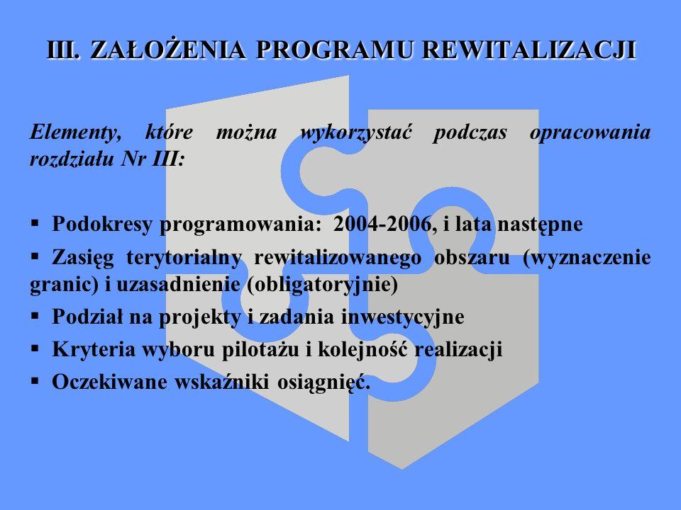 III. ZAŁOŻENIA PROGRAMU REWITALIZACJI Elementy, które można wykorzystać podczas opracowania rozdziału Nr III: Podokresy programowania: 2004-2006, i la