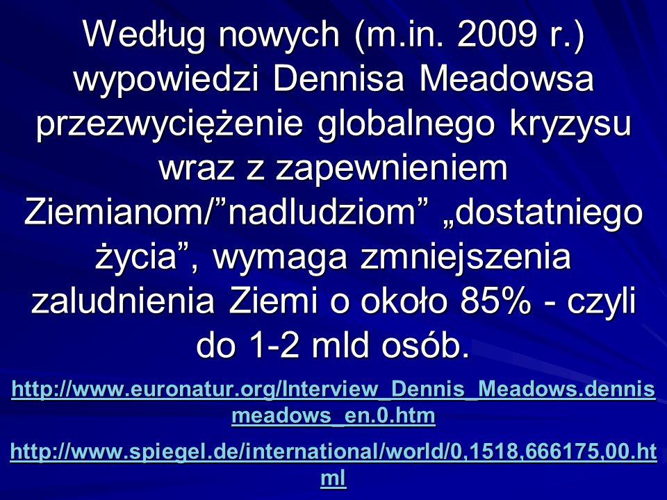 Według nowych (m.in. 2009 r.) wypowiedzi Dennisa Meadowsa przezwyciężenie globalnego kryzysu wraz z zapewnieniem Ziemianom/nadludziom dostatniego życi