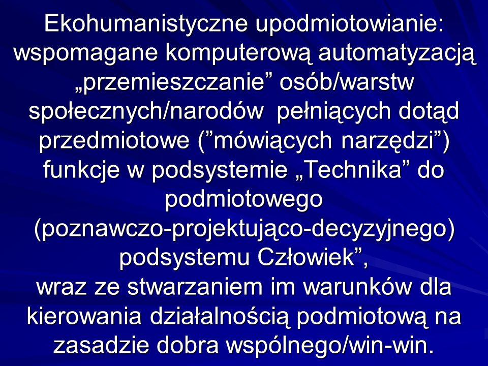 Ekohumanistyczne upodmiotowianie: wspomagane komputerową automatyzacją przemieszczanie osób/warstw społecznych/narodów pełniących dotąd przedmiotowe (