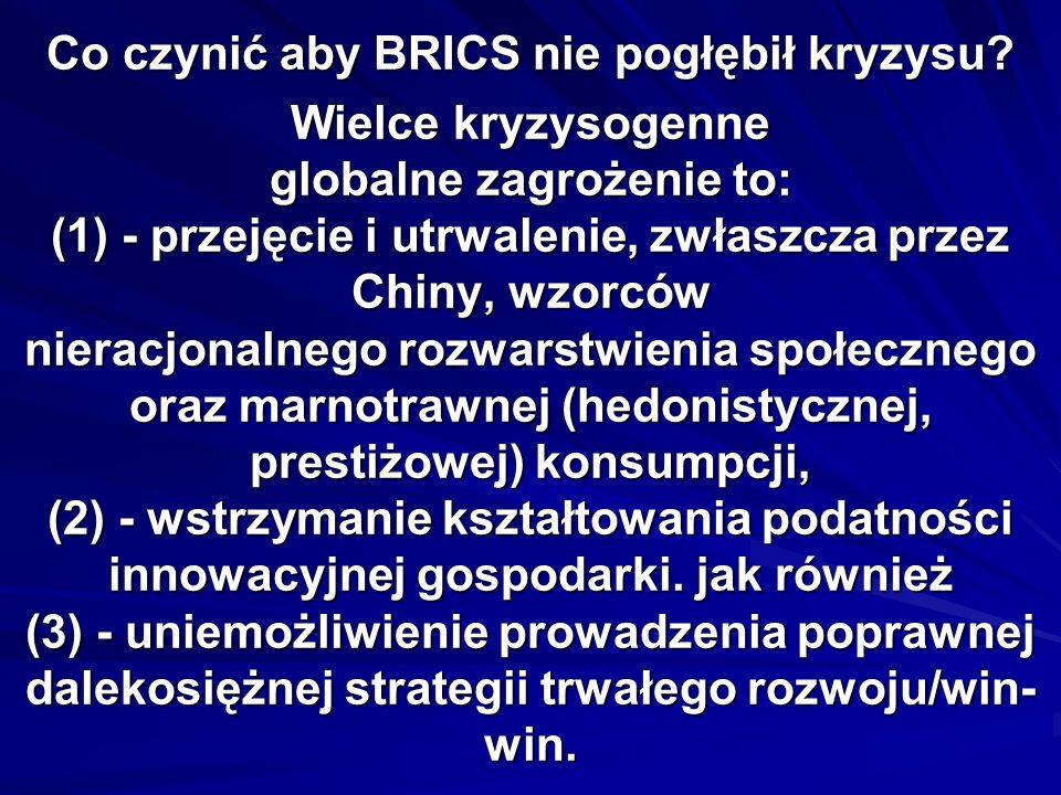Co czynić aby BRICS nie pogłębił kryzysu? Wielce kryzysogenne globalne zagrożenie to: (1) - przejęcie i utrwalenie, zwłaszcza przez Chiny, wzorców nie