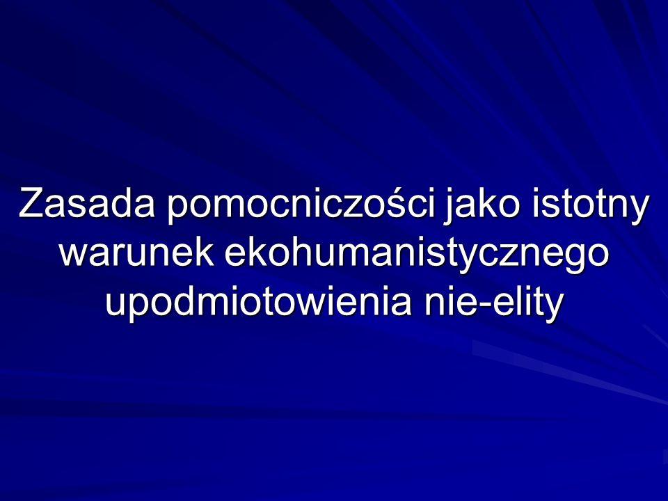 Zasada pomocniczości jako istotny warunek ekohumanistycznego upodmiotowienia nie-elity
