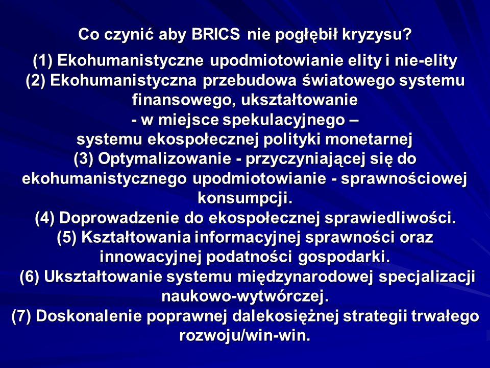 Co czynić aby BRICS nie pogłębił kryzysu? (1) Ekohumanistyczne upodmiotowianie elity i nie-elity (2) Ekohumanistyczna przebudowa światowego systemu fi