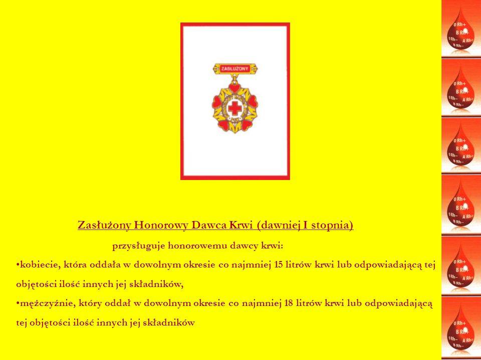 Zasłużony Honorowy Dawca Krwi (dawniej I stopnia) przysługuje honorowemu dawcy krwi: kobiecie, która oddała w dowolnym okresie co najmniej 15 litrów k