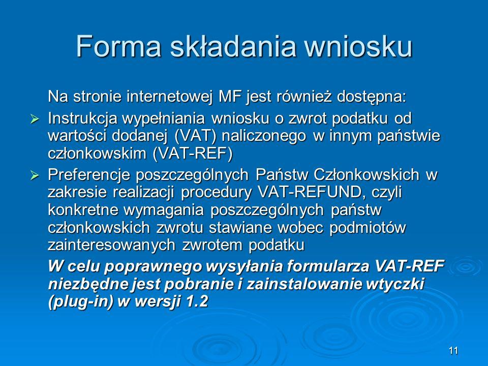 11 Forma składania wniosku Na stronie internetowej MF jest również dostępna: Instrukcja wypełniania wniosku o zwrot podatku od wartości dodanej (VAT)
