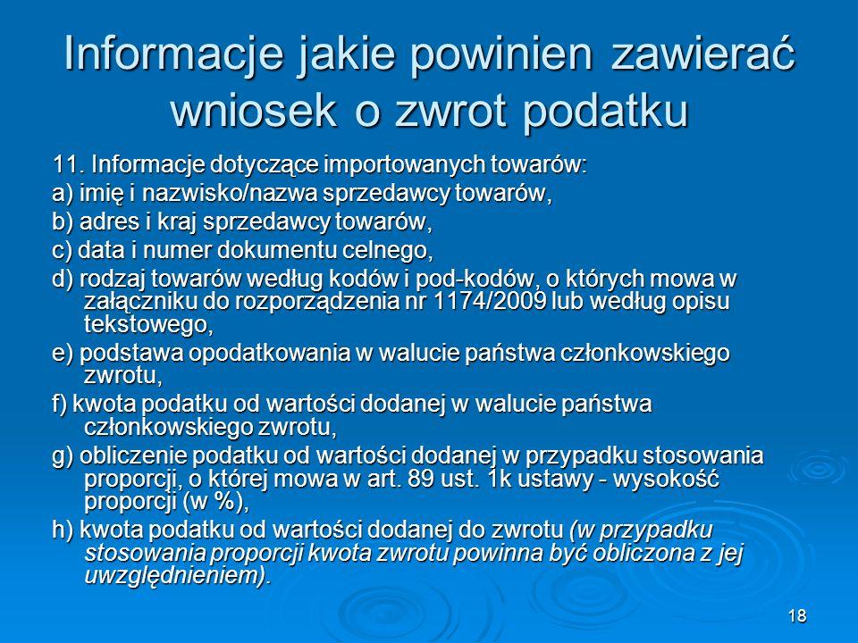 18 Informacje jakie powinien zawierać wniosek o zwrot podatku 11. Informacje dotyczące importowanych towarów: a) imię i nazwisko/nazwa sprzedawcy towa