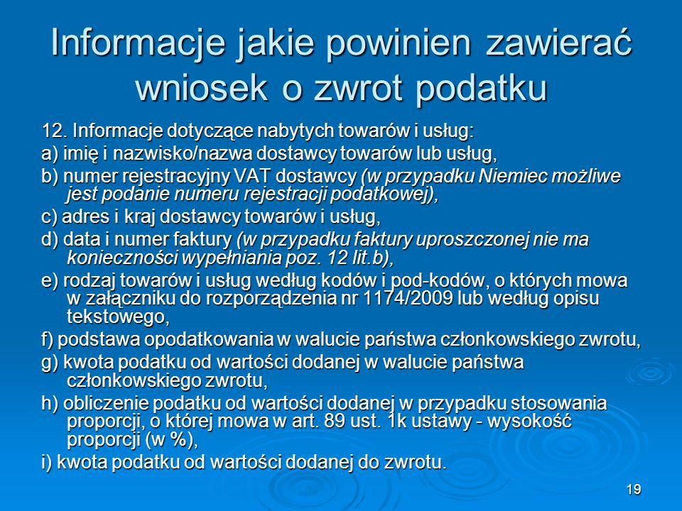 19 Informacje jakie powinien zawierać wniosek o zwrot podatku 12. Informacje dotyczące nabytych towarów i usług: a) imię i nazwisko/nazwa dostawcy tow