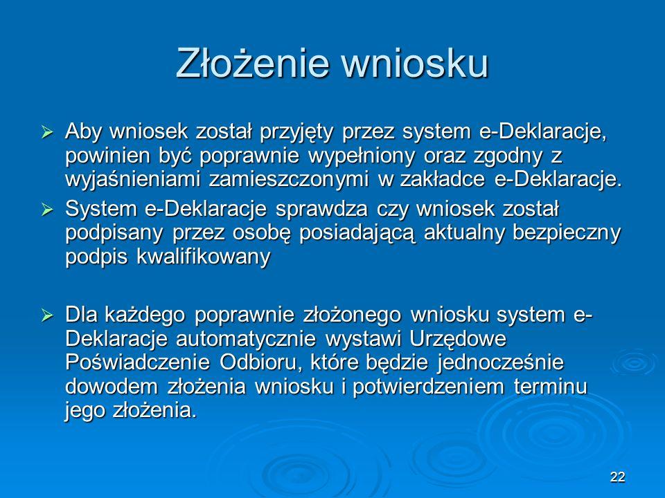 22 Złożenie wniosku Aby wniosek został przyjęty przez system e-Deklaracje, powinien być poprawnie wypełniony oraz zgodny z wyjaśnieniami zamieszczonym