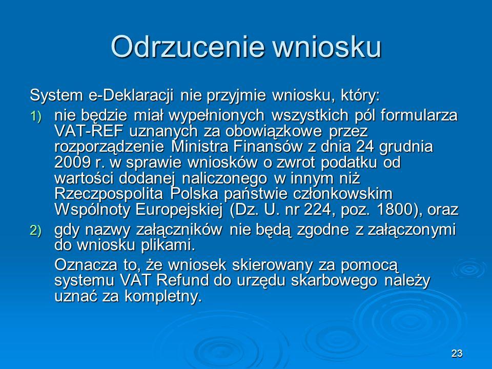 23 Odrzucenie wniosku System e-Deklaracji nie przyjmie wniosku, który: 1) nie będzie miał wypełnionych wszystkich pól formularza VAT-REF uznanych za o