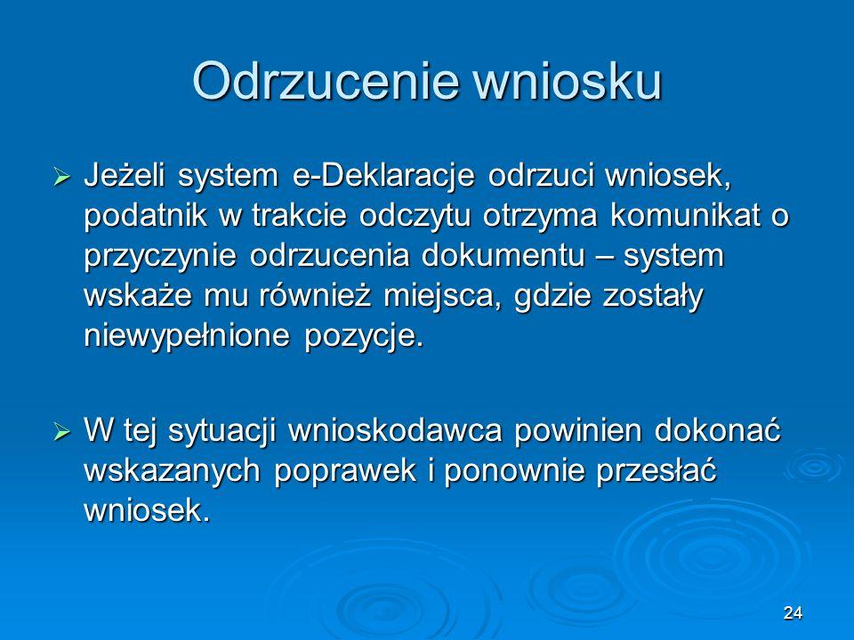 24 Odrzucenie wniosku Jeżeli system e-Deklaracje odrzuci wniosek, podatnik w trakcie odczytu otrzyma komunikat o przyczynie odrzucenia dokumentu – sys