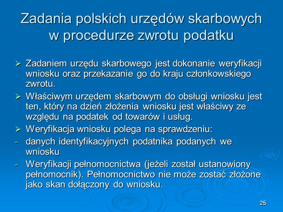 25 Zadania polskich urzędów skarbowych w procedurze zwrotu podatku Zadaniem urzędu skarbowego jest dokonanie weryfikacji wniosku oraz przekazanie go d
