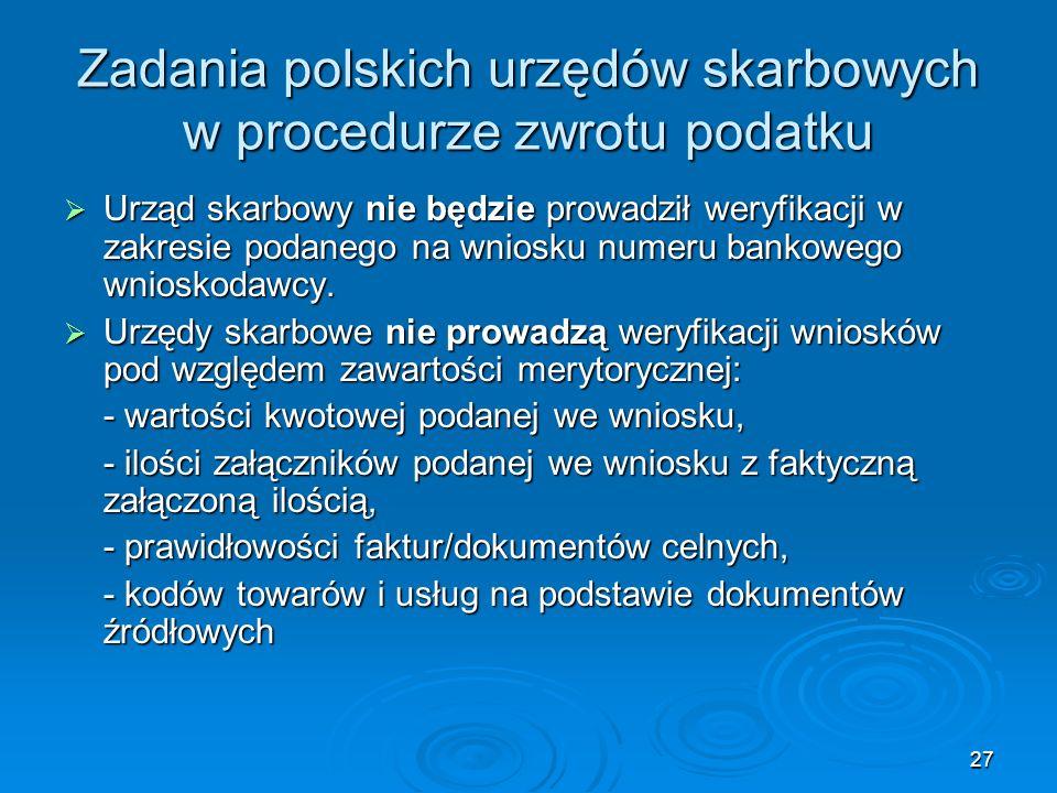 27 Zadania polskich urzędów skarbowych w procedurze zwrotu podatku Urząd skarbowy nie będzie prowadził weryfikacji w zakresie podanego na wniosku nume