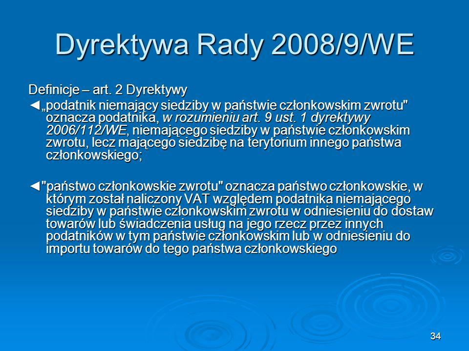 34 Dyrektywa Rady 2008/9/WE Definicje – art. 2 Dyrektywy podatnik niemający siedziby w państwie członkowskim zwrotu