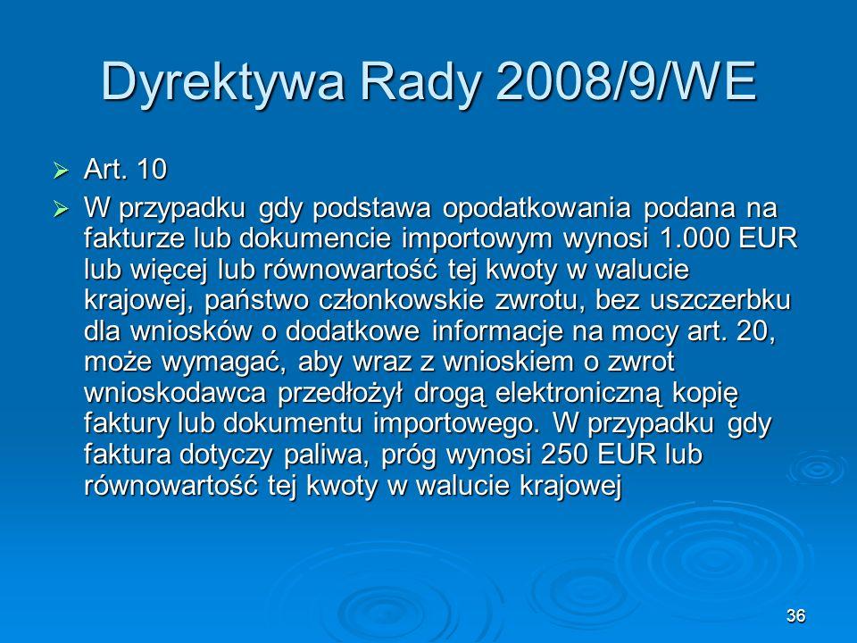 36 Dyrektywa Rady 2008/9/WE Art. 10 Art. 10 W przypadku gdy podstawa opodatkowania podana na fakturze lub dokumencie importowym wynosi 1.000 EUR lub w