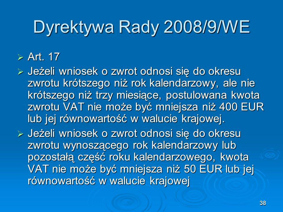38 Dyrektywa Rady 2008/9/WE Art. 17 Art. 17 Jeżeli wniosek o zwrot odnosi się do okresu zwrotu krótszego niż rok kalendarzowy, ale nie krótszego niż t