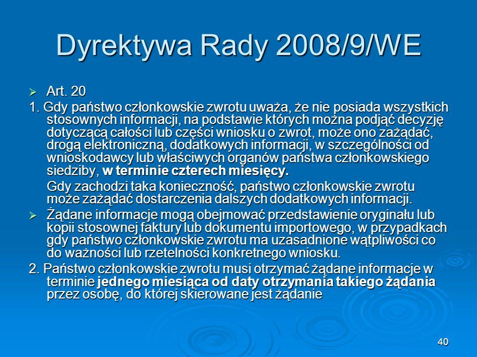 40 Dyrektywa Rady 2008/9/WE Art. 20 Art. 20 1. Gdy państwo członkowskie zwrotu uważa, że nie posiada wszystkich stosownych informacji, na podstawie kt