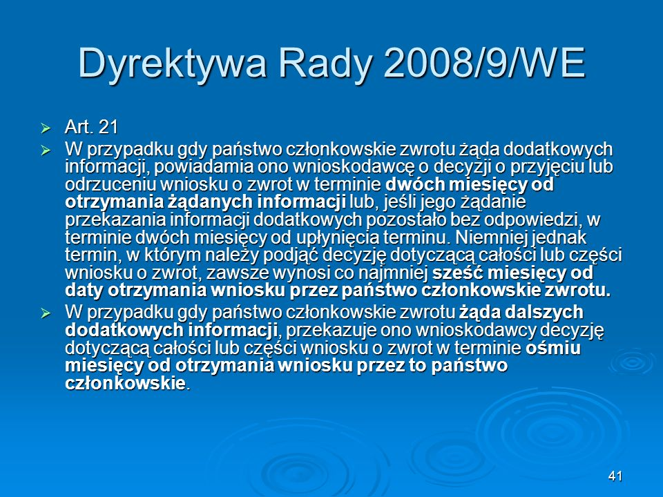 41 Dyrektywa Rady 2008/9/WE Art. 21 Art. 21 W przypadku gdy państwo członkowskie zwrotu żąda dodatkowych informacji, powiadamia ono wnioskodawcę o dec