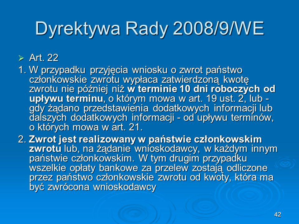 42 Dyrektywa Rady 2008/9/WE Art. 22 Art. 22 1. W przypadku przyjęcia wniosku o zwrot państwo członkowskie zwrotu wypłaca zatwierdzoną kwotę zwrotu nie