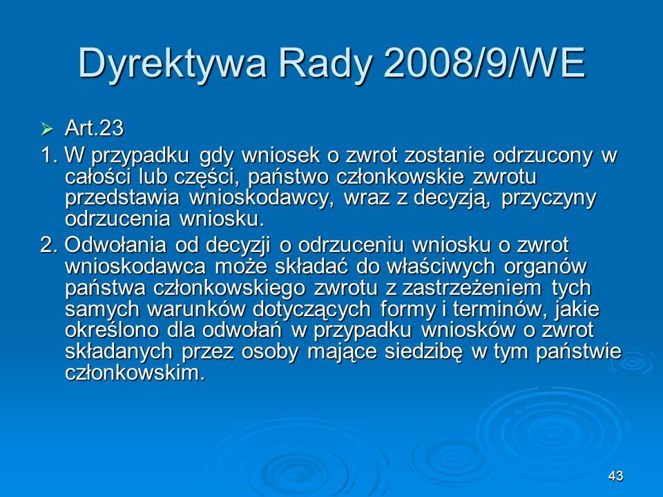 43 Dyrektywa Rady 2008/9/WE Art.23 Art.23 1. W przypadku gdy wniosek o zwrot zostanie odrzucony w całości lub części, państwo członkowskie zwrotu prze