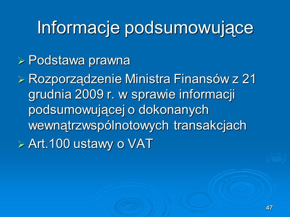 47 Informacje podsumowujące Podstawa prawna Podstawa prawna Rozporządzenie Ministra Finansów z 21 grudnia 2009 r. w sprawie informacji podsumowującej