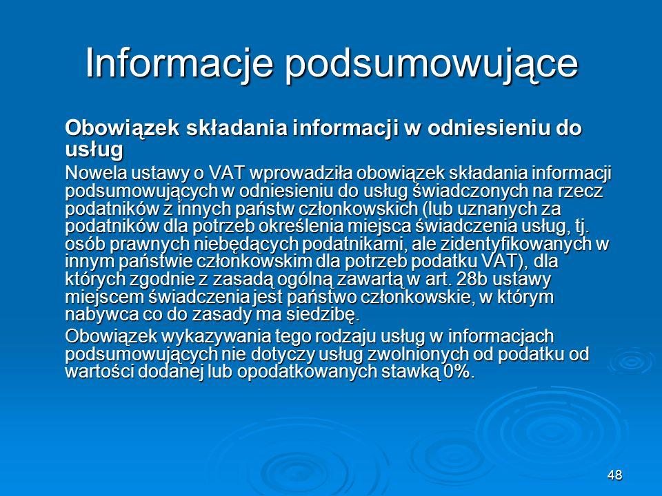 48 Informacje podsumowujące Obowiązek składania informacji w odniesieniu do usług Nowela ustawy o VAT wprowadziła obowiązek składania informacji podsu