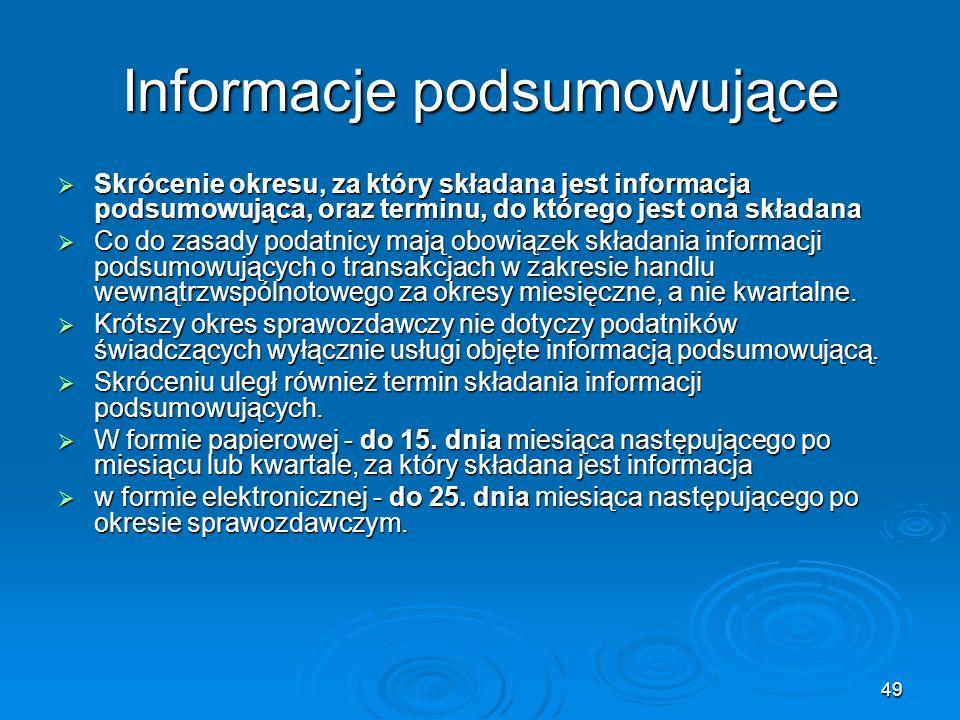 49 Informacje podsumowujące Skrócenie okresu, za który składana jest informacja podsumowująca, oraz terminu, do którego jest ona składana Skrócenie ok