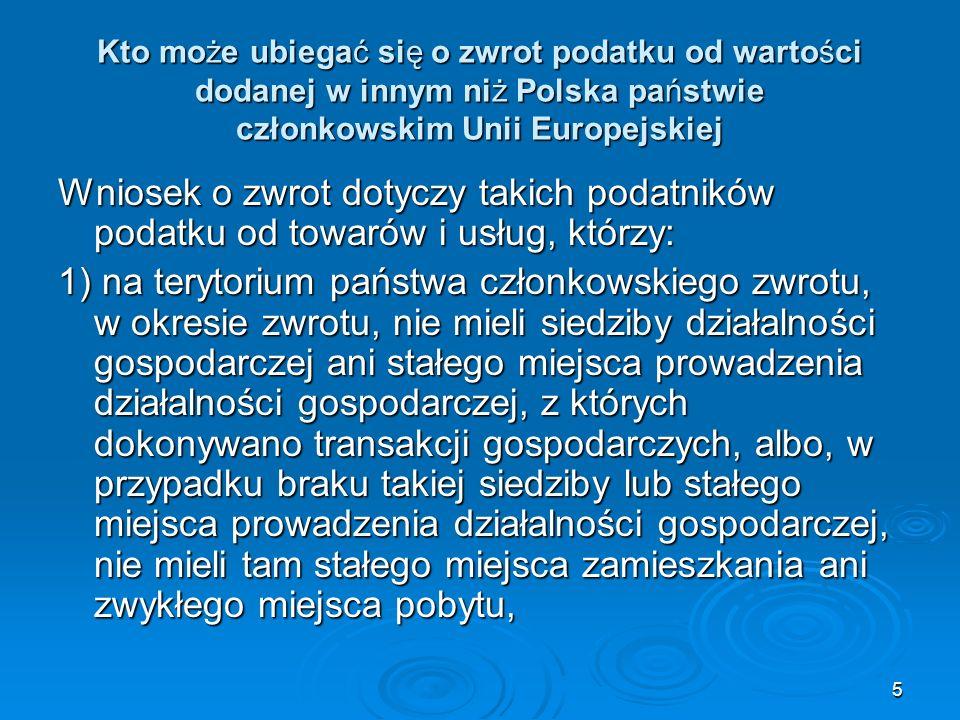 6 Kto może ubiegać się o zwrot podatku od wartości dodanej w innym niż Polska państwie członkowskim Unii Europejskiej 2) Nie dokonywali wyłącznie dostaw towarów lub świadczenia usług zwolnionych od podatku (poza transakcjami, o których mowa w art.
