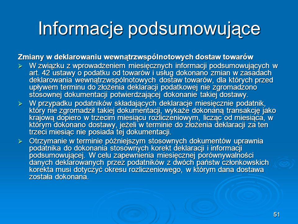 51 Informacje podsumowujące Zmiany w deklarowaniu wewnątrzwspólnotowych dostaw towarów W związku z wprowadzeniem miesięcznych informacji podsumowujący