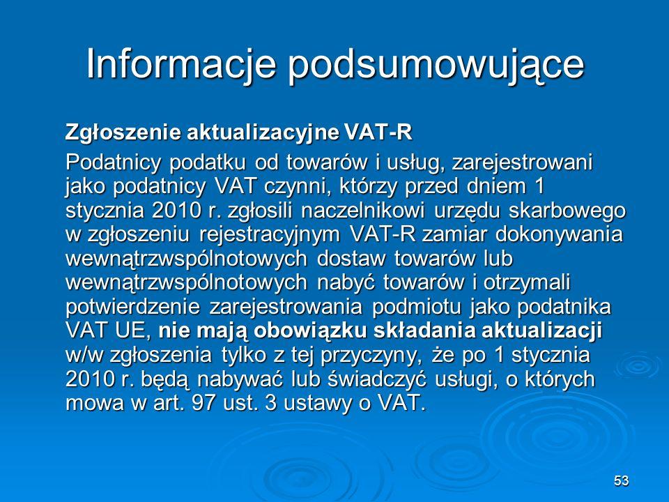53 Informacje podsumowujące Zgłoszenie aktualizacyjne VAT-R Podatnicy podatku od towarów i usług, zarejestrowani jako podatnicy VAT czynni, którzy prz