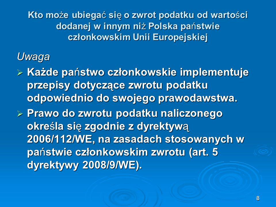 8 Kto może ubiegać się o zwrot podatku od wartości dodanej w innym niż Polska państwie członkowskim Unii Europejskiej Uwaga Każde państwo członkowskie