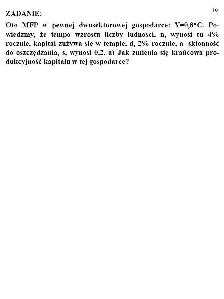 15 Pamiętacie Państwo? Y = a C (1) Y = a C (2) C = s Y (3) Z równań (2) i (3) wynika, że: Y/Y =s a. (4)