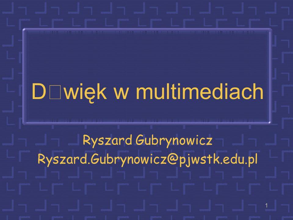 1 Dwięk w multimediach Ryszard Gubrynowicz Ryszard.Gubrynowicz@pjwstk.edu.pl