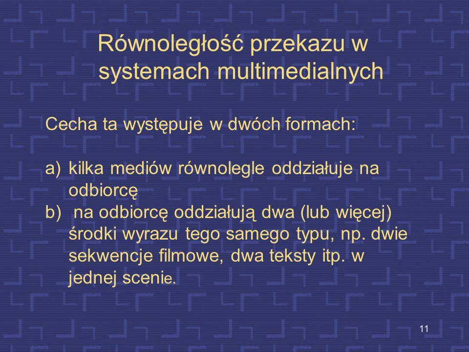 10 Podstawowe cechy systemów multimedialnych -komputerowo sterowane (przez jeden lub wiele komputerów) -zintegrowane (wszystkie środki wyrazu znajdują