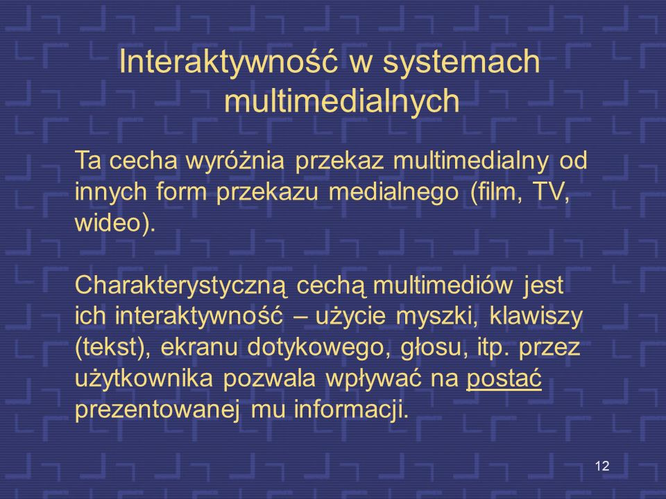 11 Równoległość przekazu w systemach multimedialnych Cecha ta występuje w dwóch formach: a)kilka mediów równolegle oddziałuje na odbiorcę b) na odbior